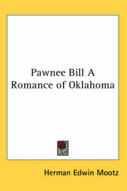Pawnee Bill A Romance of Oklahoma by Herman Edwin Mootz image