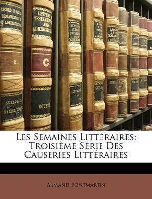 Les Semaines Litteraires: Troisime Serie Des Causeries Litteraires by Armand Pontmartin image