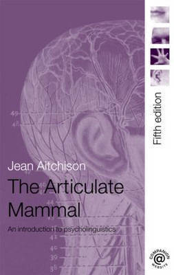 The Articulate Mammal: An Introduction to Psycholinguistics by Jean Aitchison
