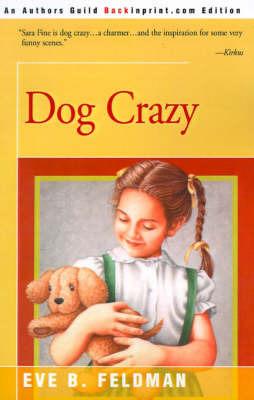 Dog Crazy by Eve B. Feldman