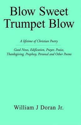 Blow Sweet Trumpet Blow by William J. Doran
