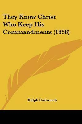 They Know Christ Who Keep His Commandments (1858) by Ralph Cudworth