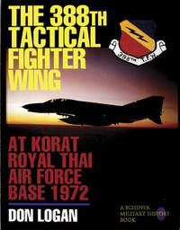 The 388th Tactical Fighter Wing at Korat Royal Thai Air Force Base 1972 by Don Logan