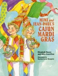 Mimi and Jean-Paul's Cajun Mardi Gras by Elizabeth Moore