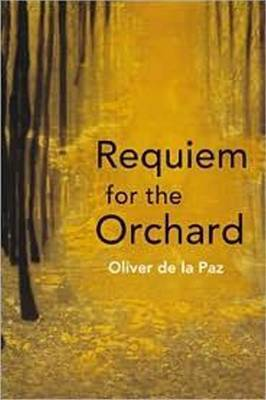 Requiem for the Orchard by Oliver De la Paz