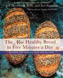 The New Healthy Bread in Five Minutes a Day by Jeff Hertzberg
