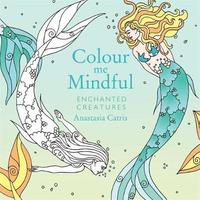 Colour Me Mindful: Enchanted Creatures by Anastasia Catris