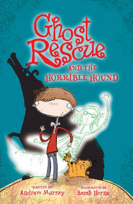 Ghost Rescue and the Horrible Hound by Andrew Murray image