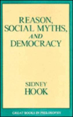 Reason, Social Myths, And Democracy by Sidney Hook