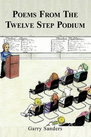 Poems From The Twelve Step Podium by Garry Sanders