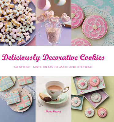 Deliciously Decorative Cookies to Make & Eat by Fiona Pearce