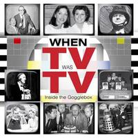 When TV Was TV: Inside the GoggleBox by Tony Stewart