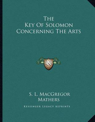 The Key of Solomon Concerning the Arts by S.L. MacGregor Mathers