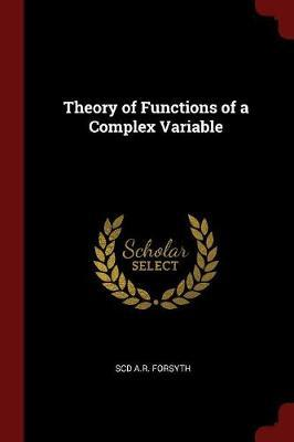 Theory of Functions of a Complex Variable by ScD A.R. Forsyth