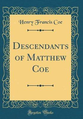 Descendants of Matthew Coe (Classic Reprint) by Henry Francis Coe