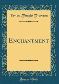 Enchantment (Classic Reprint) by Ernest Temple Thurston image