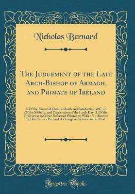 The Judgement of the Late Arch-Bishop of Armagh, and Primate of Ireland by Nicholas Bernard
