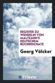 Register Zu Wendelin Von Maltzahn's Deutschem B cherschatz by Georg Volcker