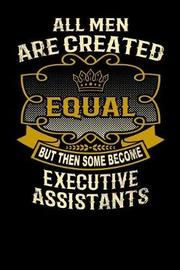 All Men Are Created Equal But Then Some Become Executive Assistants by L Watts