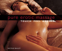 Pure Erotic Massage: Touch * Feel * Arouse by Nicole Bailey