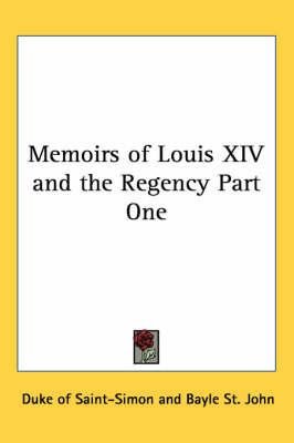 Memoirs of Louis XIV and the Regency: Pt.1 by Duc De Saint-Simon image