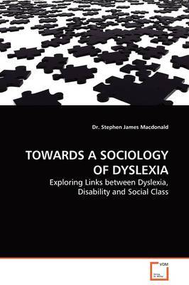 Towards a Sociology of Dyslexia by Dr. Stephen James Macdonald image