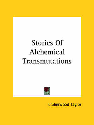 Stories of Alchemical Transmutations by F.Sherwood Taylor image