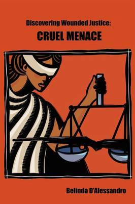Discovering Wounded Justice: Cruel Menace by Belinda D'Alessandro image