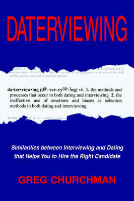 Daterviewing: Exposing the Biases That Influence Hiring Decisions by Greg Churchman