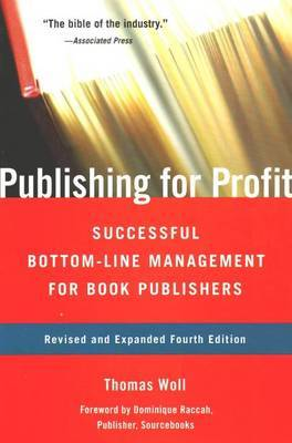 Publishing for Profit: Successful Bottom-Line Management for Book Publishers by Thomas Woll