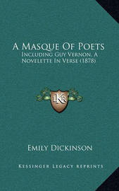 A Masque of Poets: Including Guy Vernon, a Novelette in Verse (1878) by Emily Dickinson