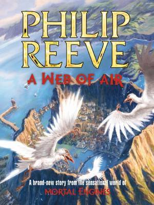 A Web of Air (Mortal Engines Prequel #2) by Philip Reeve