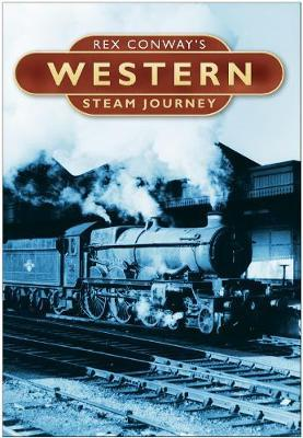 Rex Conway's Western Steam Journey by Rex Conway