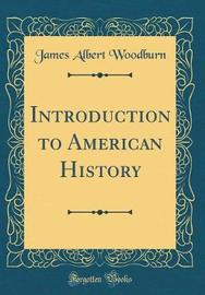 Introduction to American History (Classic Reprint) by James Albert Woodburn