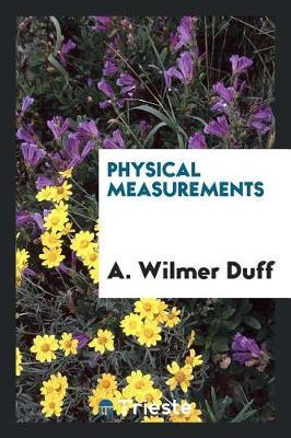 Physical Measurements by A Wilmer Duff