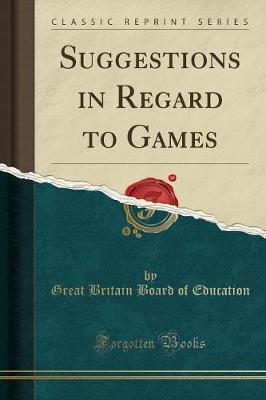 Suggestions in Regard to Games (Classic Reprint) by Great Britain Board of Education