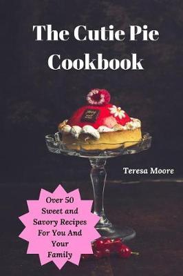 The Cutie Pie Cookbook by Teresa Moore image