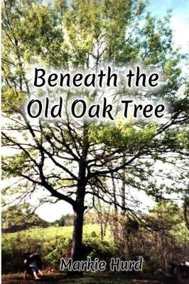 Beneath the Old Oak Tree by Markie Hurd