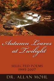 Autumn Leaves at Twilight: Selected Poems 1995-2007 by Dr Allan Mohl image