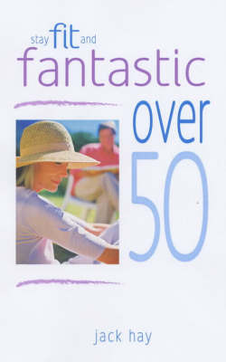 Stay Fit and Fantastic over 50 by Jack Hay image
