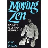 Moving Zen: Karate as a Way to Gentleness by C.W. Nicol