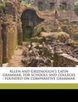 Allen and Greenough's Latin Grammar, for Schools and Colleges: Founded on Comparative Grammar by Joseph Henry Allen