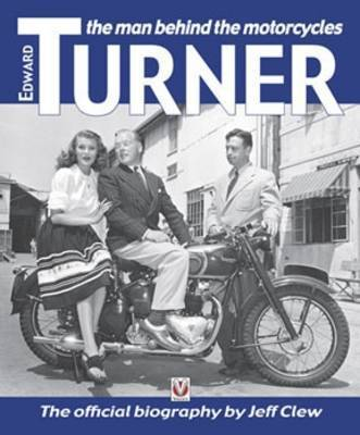 Edward Turner: The Man Behind the Motorcycles by Jeff Clew