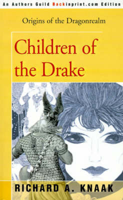 Children of the Drake: Origins of the Dragonrealm by Richard A Knaak