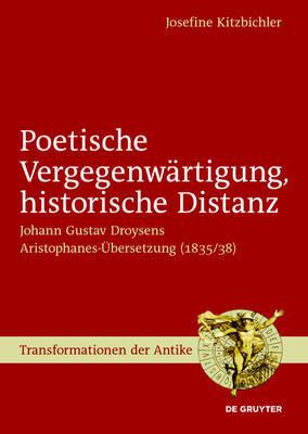 Poetische Vergegenwartigung, Historische Distanz: Johann Gustav Droysens Aristophanes-Ubersetzung (1835/38) by Josefine Kitzbichler