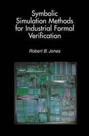 Symbolic Simulation Methods for Industrial Formal Verification by Robert B. Jones