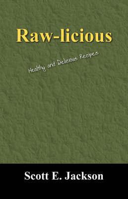Raw-Licious by Scott E Jackson