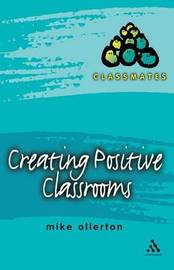 Creating Positive Classrooms by Mike Ollerton
