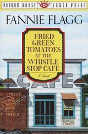 Fried Green Tomatoes at the Whistlestop Cafe (Large Print) by Fannie Flagg
