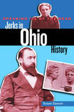 Speaking Ill of the Dead: Jerks in Ohio History by Susan Sawyer